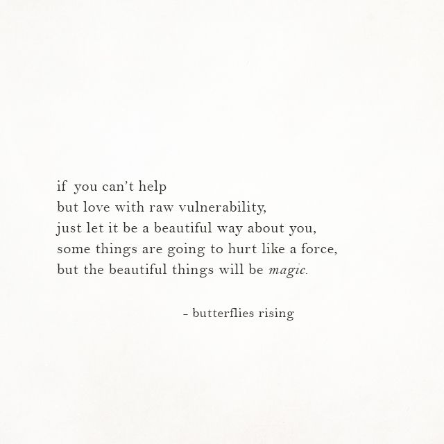if you can't help but love with raw vulnerability, just let it be a
