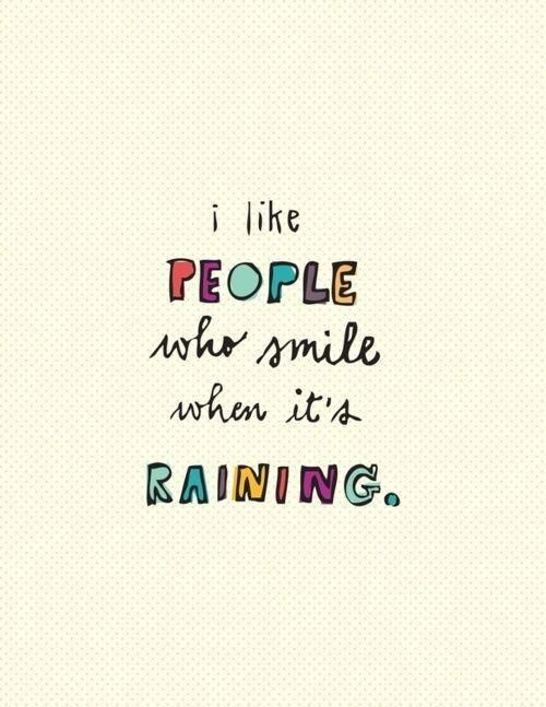 I smiled when it was raining today. hb.