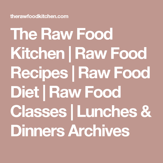 The Raw Food Kitchen | Raw Food Recipes | Raw Food Diet | Raw Food Classes | Lunches & Dinners Archives