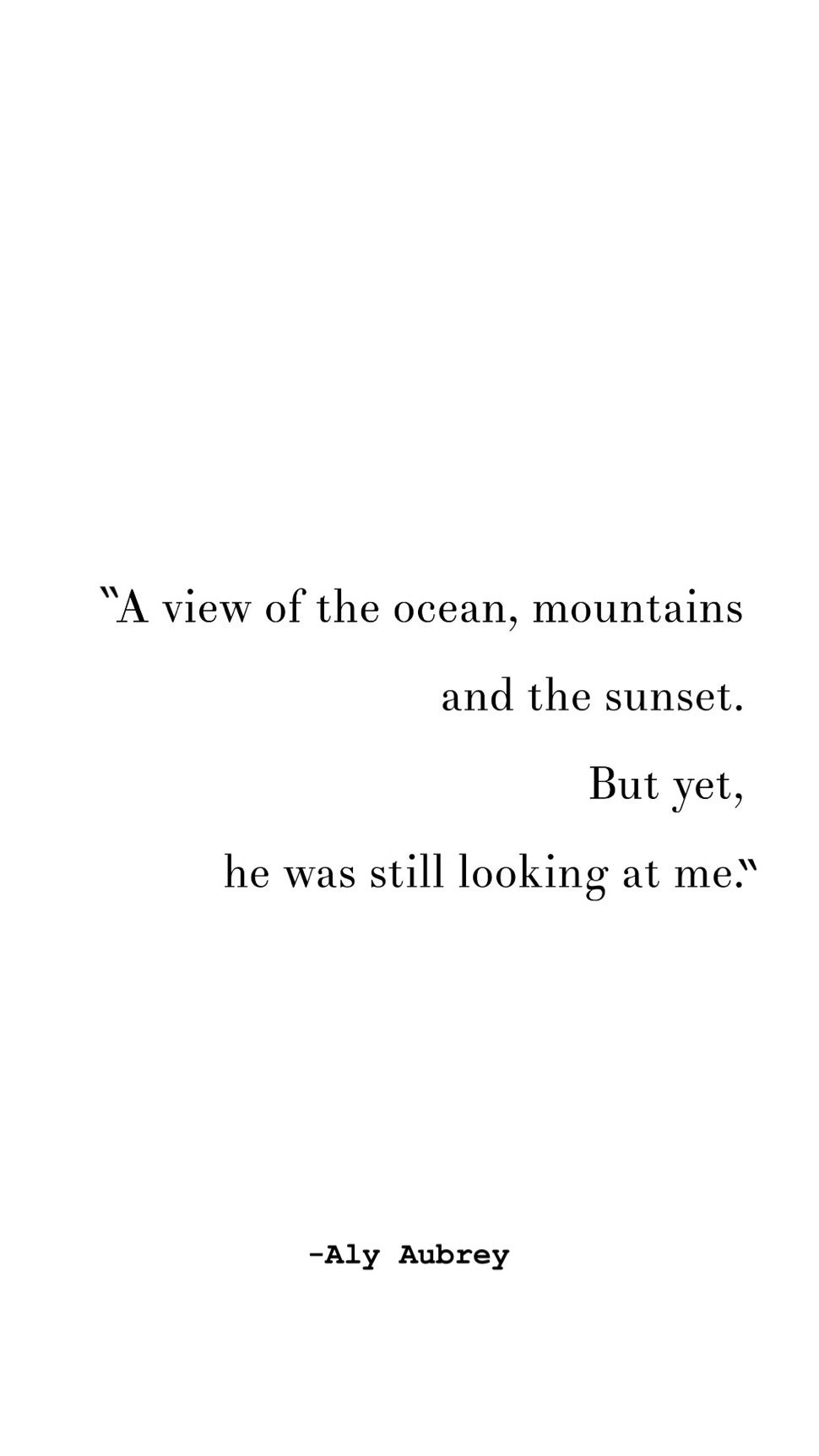 A view of the ocean, mountains and sunset. But yet, he was still looking at me Quote | being in love Quote | he loves me Quote | healthy relationship Quotes| the way he looks at me Quotes