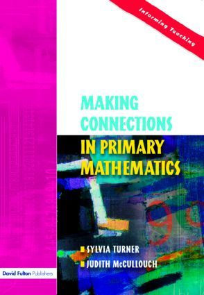 Making Connections in Primary Mathematics: A Practical Guide. Please visit the Publisher's website for more information. Ebook available here: https://www.dawsonera.com/abstract/9780203963432