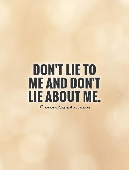 Dont Lie To Me And Dont Lie About Me Picture Quotes