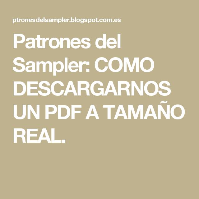 Patrones del Sampler: COMO DESCARGARNOS UN PDF A TAMAÑO REAL ...