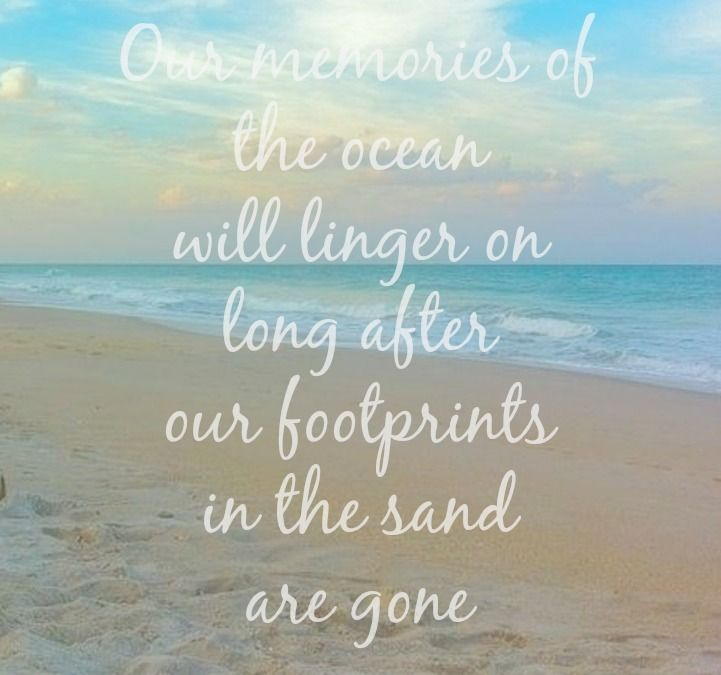 Our Memories Of The Ocean Will Linger On Long After Our Footprints