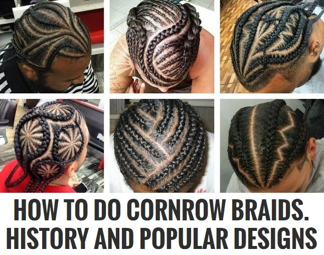 How To Do Cornrow Braids History And Popular Designs Cornrow Designs Cornrow Braids Men Mens Braids Hairstyles