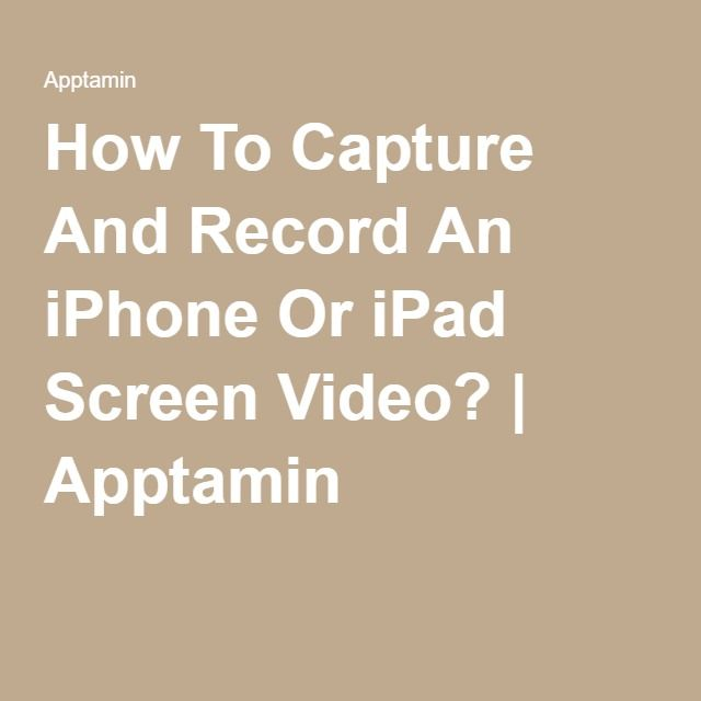 How To Capture And Record An iPhone Or iPad Screen Video? | Apptamin