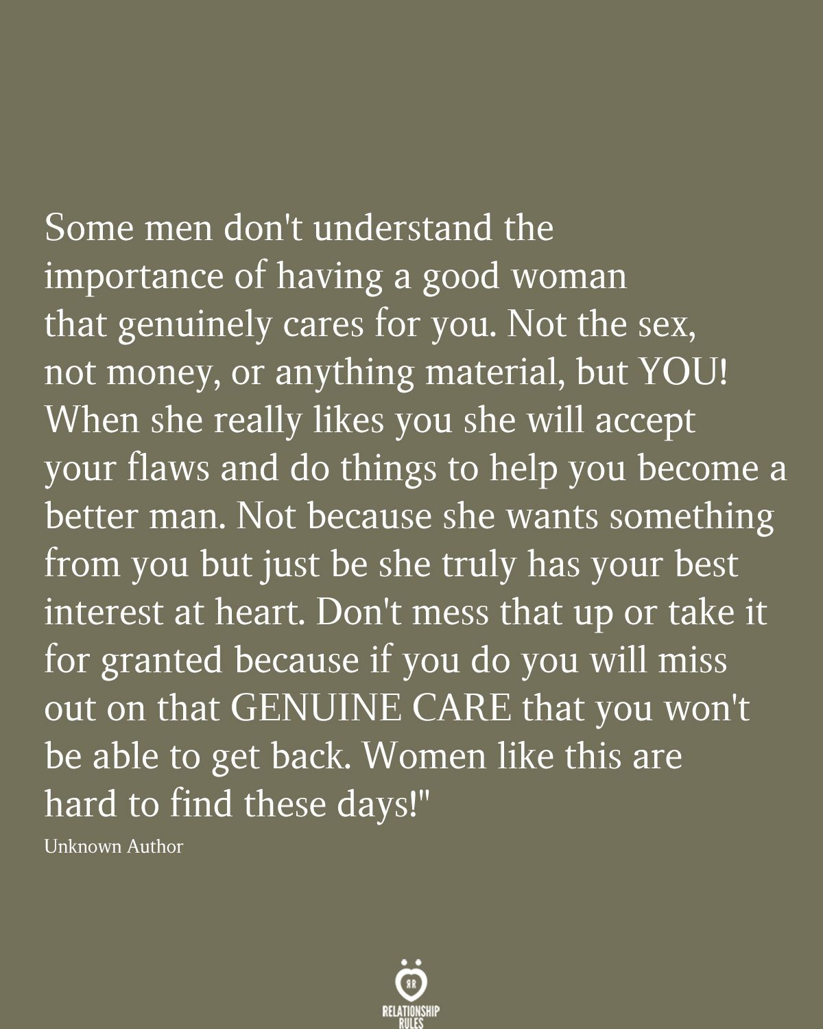 Some Men Don T Understand The Importance Of Having A Good Woman That Genuinely Cares For You Good Man Quotes Understanding Quotes Granted Quotes