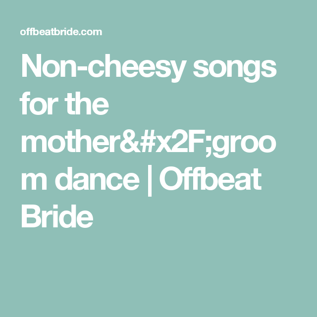 Non-cheesy Songs For The Mother/groom Dance