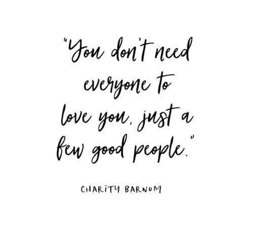 You Dont Need Everyone To Love You Just A Few Good People Quotes Life Changing Quotes Change Quotes Senior Quotes