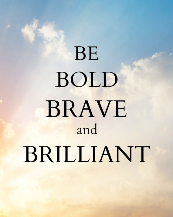 Brilliant Quotes Best Be Bold Brave And Brilliant Digital Download Art Quotes