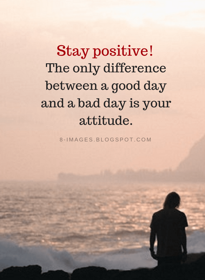Stay Positive Quotes Stay Positive The Only Difference Between A Good Day And A Bad Day Is Your Attitude Stay Positive Quotes Good Day Quotes Bad Day Quotes