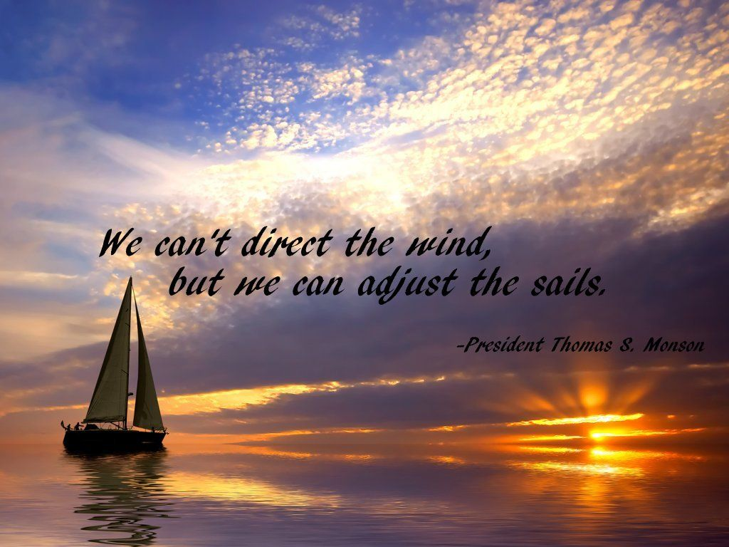 We can't direct the wind, but we can adjust the sails ...