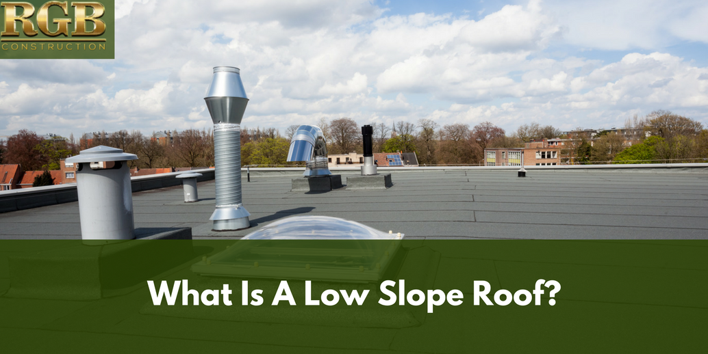 What Is A Low Slope Roof Low Slope Roof Types Rgb Construction Roof Roof Types Slopes