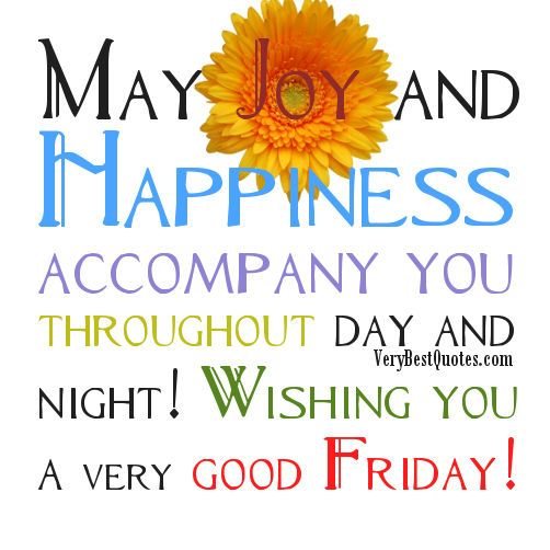 Wishing You A Very Good Friday Friday Inspirational Quotes Its Friday Quotes Friday Quotes Funny