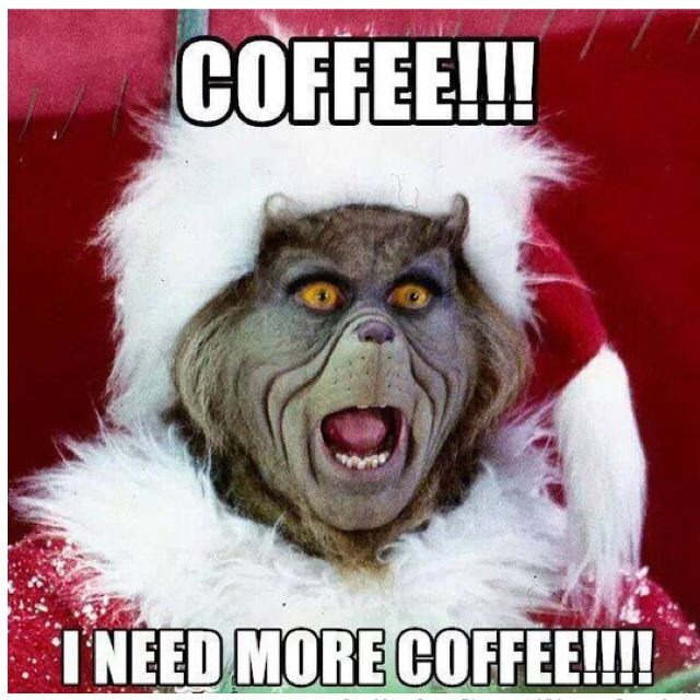 c4642b44657157bdc10cf89f4894f665 coffee!!! i need more cofffeeeeee!!!!! grinch meme funnymeme