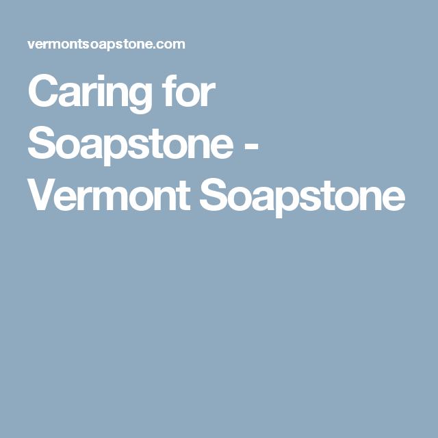 Caring For Soapstone Vermont Soapstone Soapstone Soapstone
