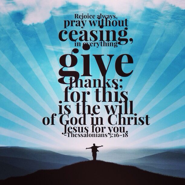 Rejoice always, pray without ceasing, in everything give ...