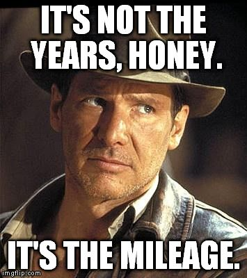 It's Not The Years, Honey. It's The Mileage | Indiana jones, Funny pictureswith captions, Funny pictures