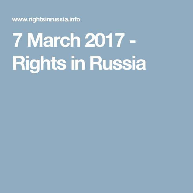 7 March 2017 - Rights in Russia