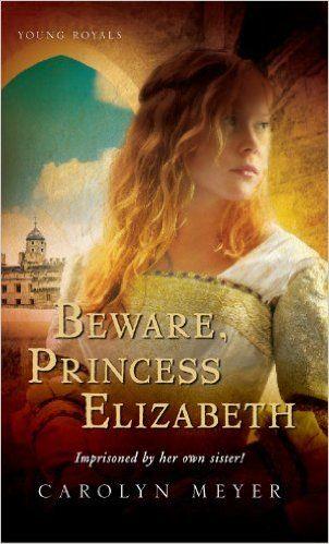 http://www.amazon.com/Beware-Princess-Elizabeth-Carolyn-Meyer/dp/0152045562/ref=pd_sim_14_3?ie=UTF8