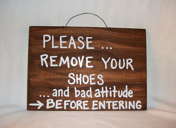 Please Remove Your Shoesand Bad Attitudefunnyhumorouswood Etsy In 2020 Wood Signs Wood Signs Sayings Diy Wood Signs