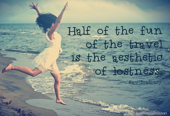 Half of the fun of the travel is the aesthetic of lostness. - Ray Bradbury  #travel #lost #fun #quotes #sayings
