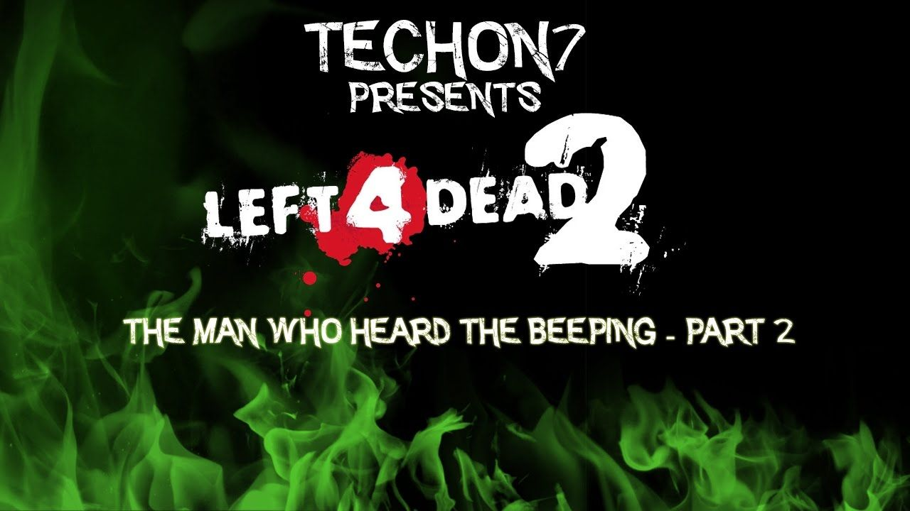 Left 4 Dead 2 Funny Moments The Man Who Heard The Beeping Part 2 Funny Moments Left 4 Dead The Man