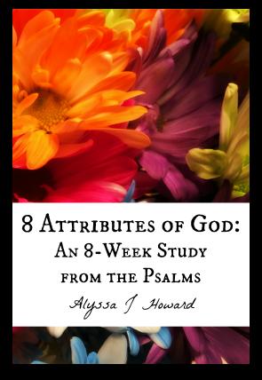 8 Attributes of God: An 8-Week Study from the Psalms   alyssajhoward.com