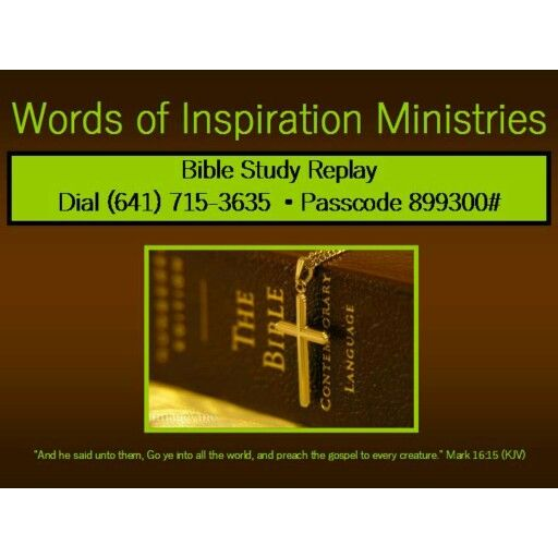 Listen to the replay of the Tuesday night Words if Inspiration Bible Study! www.wordsofinspirationministries.com