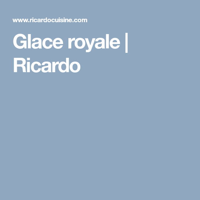 Glace royale | Ricardo