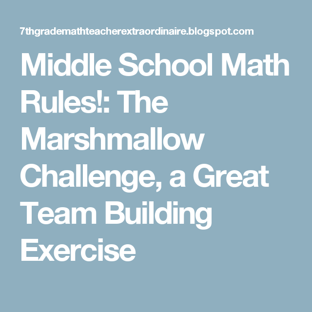 Middle School Math Rules!: The Marshmallow Challenge, a Great Team ...