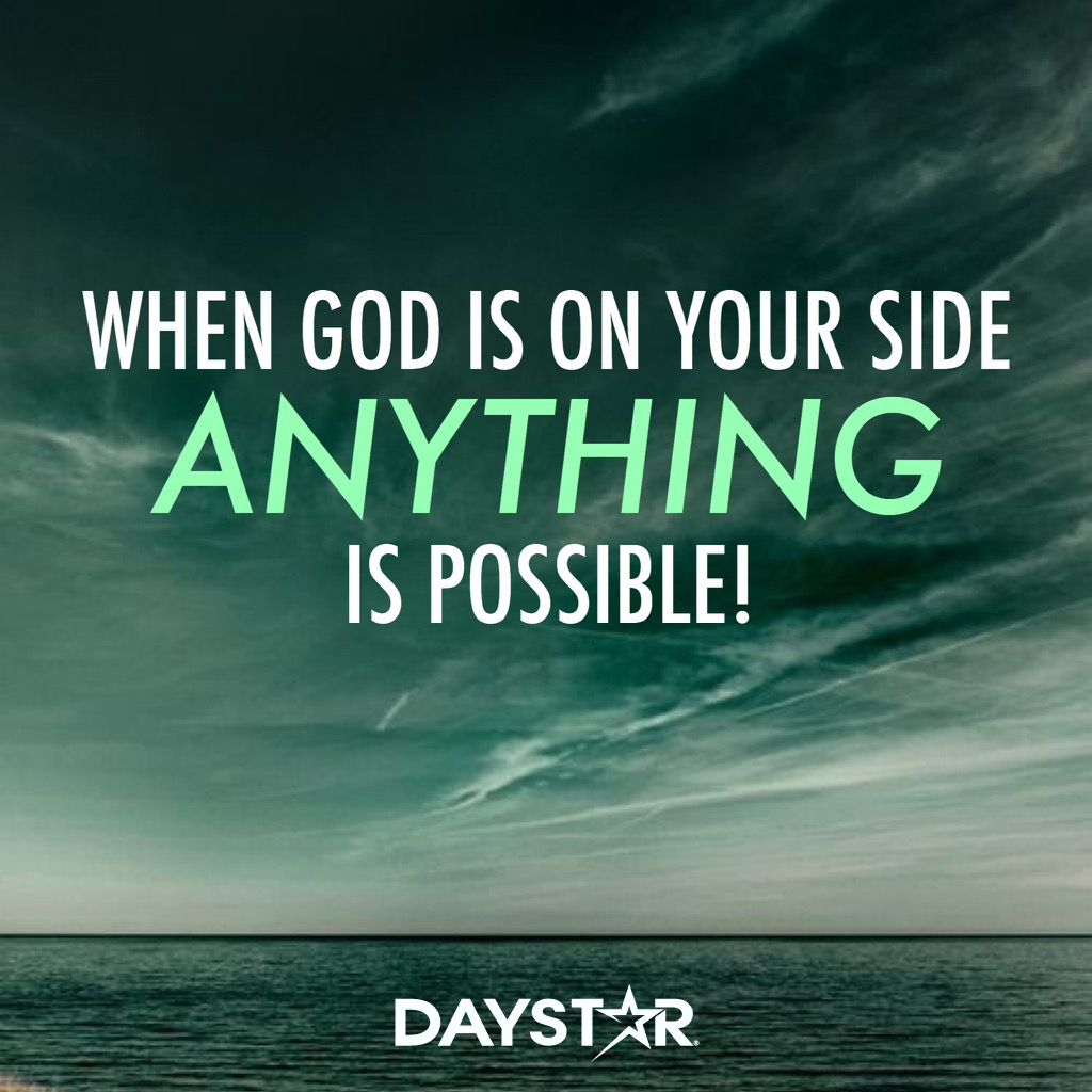 When God Is On Your Side Anything Is Possible Daystarcom Daily