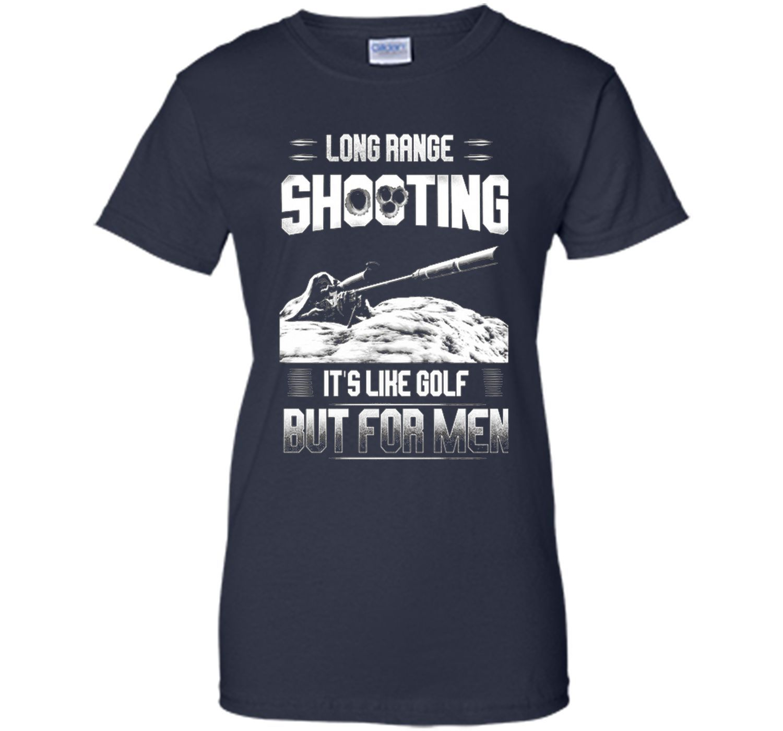 61c0ba0bf Long range shooting it's like golf but for men · Cool ShirtsFunny ...