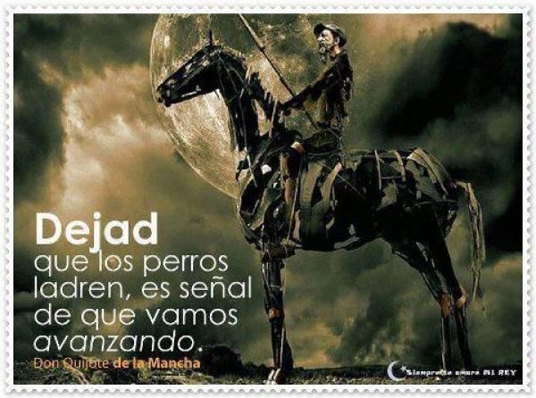 Dejad Que Los Perros Ladren Es Senal De Que Vamos Avanzando Don Quijote De La Mancha Frases De Don Quijote Perros Ladrando Don Quijote