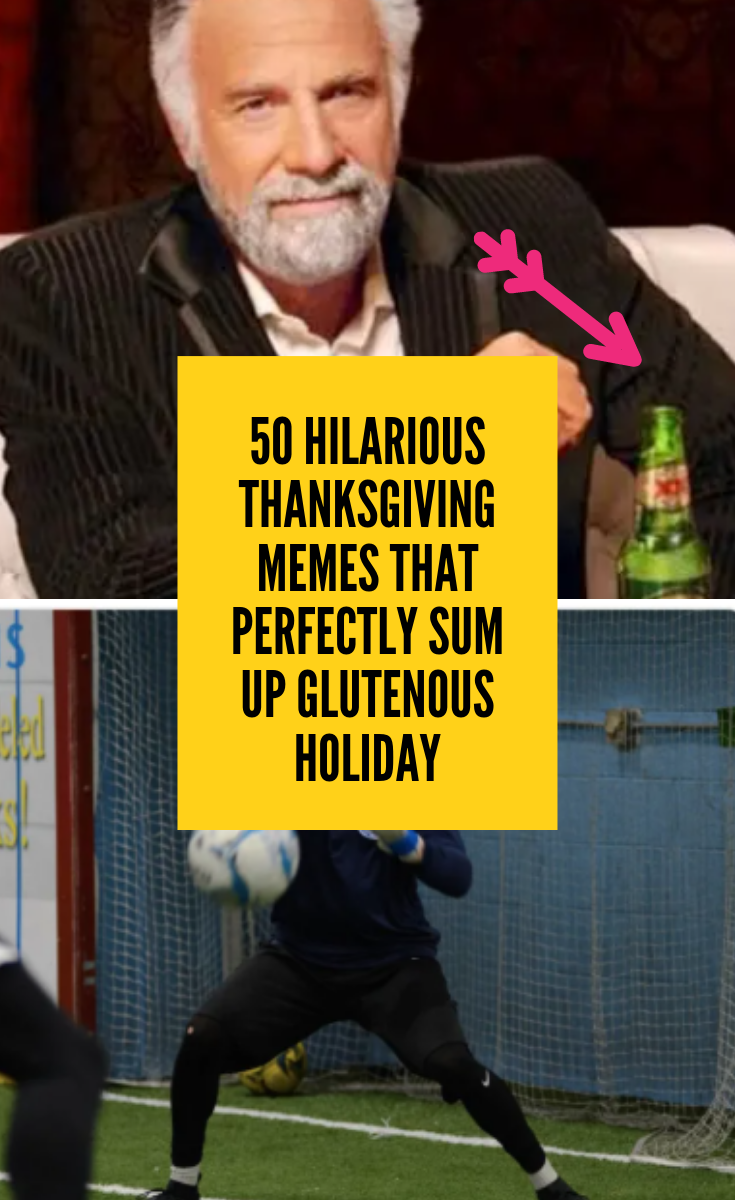 50 Hilarious Thanksgiving Memes That Perfectly Sum Up The Glutenous Holiday Funny Thanksgiving Memes Hilarious Memes
