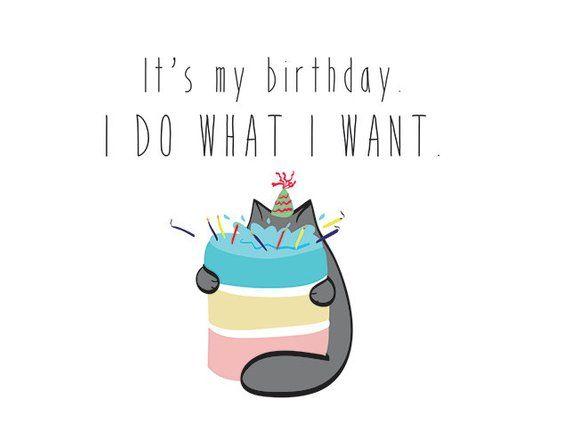 Birthday Card Printable Its My Birthday I Do What I Want Cat