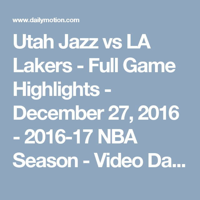 Utah Jazz Vs La Lakers Full Game Highlights December 27 2016 2016 17 Nba Season Video Dailymotion Nba Season Utah Jazz La Lakers