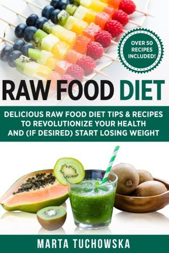 Raw food diet delicious raw food diet tips recipes to raw food diet delicious raw food diet tips recipes to revolutionize your health and if desired start losing weight weight loss clean eating forumfinder Gallery