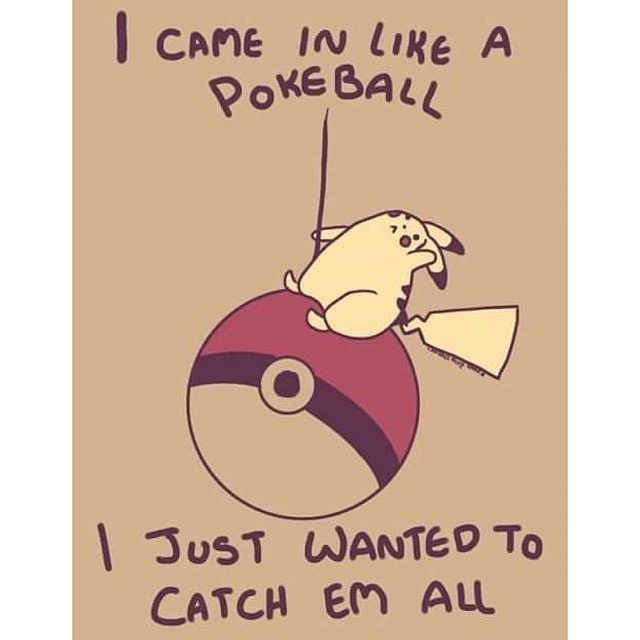 Everyone who plays Pokemon GO feels this way. Pokemon