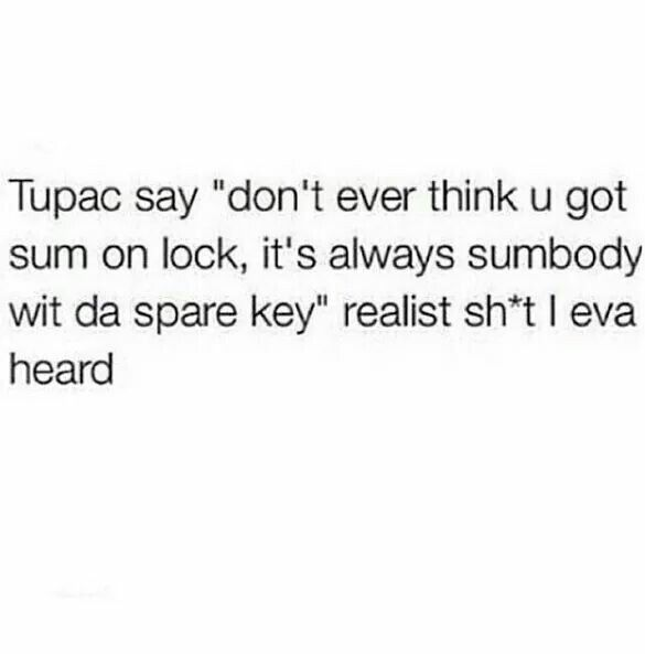 Tupac Says Don T Ever Think You Got Someone On Lock It S Always