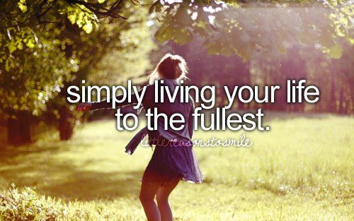 simply living your life to the fullest