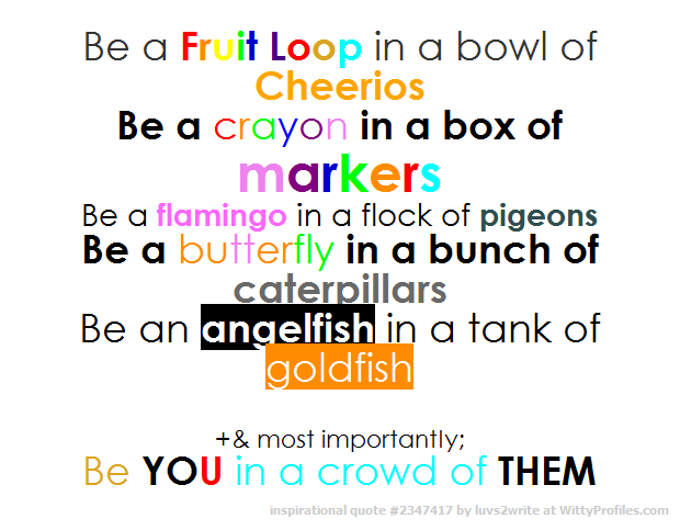 Be A Fruit Loop In A Bowl Of Cheerios Be A Crayon In A Box