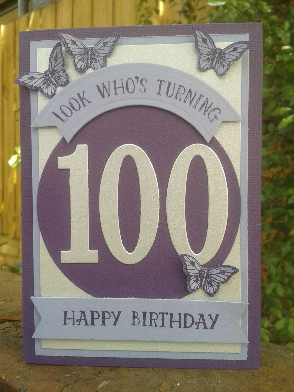 A Happy 100th Birthday Card I Made For A Very Special Lady Turning 100 Yrs Old I Used Stampin U 100th Birthday Card Old Birthday Cards Homemade Birthday Cards