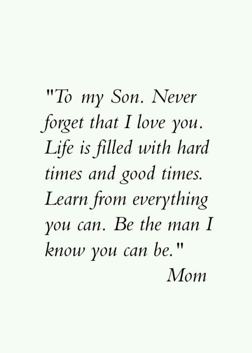 To my son Proud the man you have become ..proud to be your mom