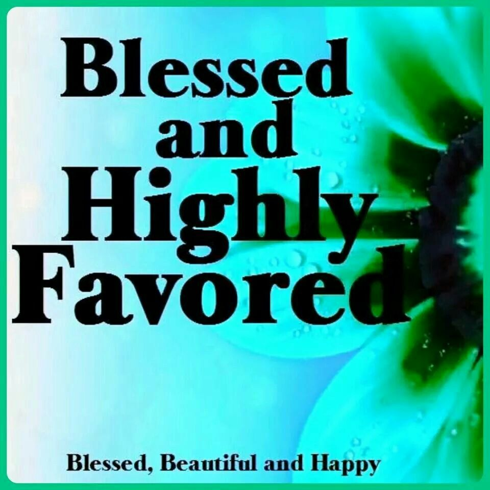i am blessed and highly favored quotes - photo #15