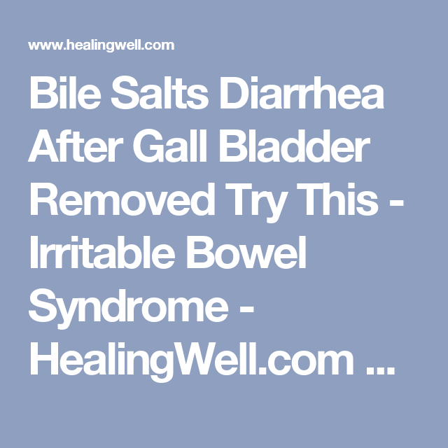 Bile Salts Diarrhea After Gall Bladder Removed Try This - Irritable