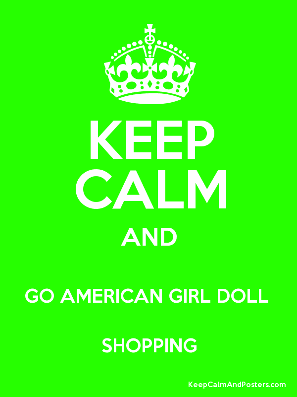 Keep Calm And Go American Girl Doll Shopping Poster Jump Quotes Keep Calm Calm