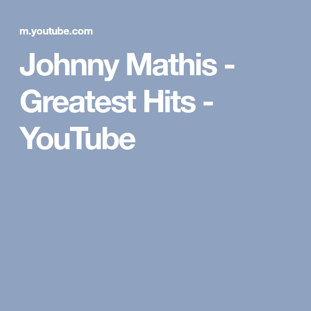 Johnny Mathis All Time Greatest Hits - Side 1 and 4 - YouTube |Johnny Mathis Greatest Hits Youtube