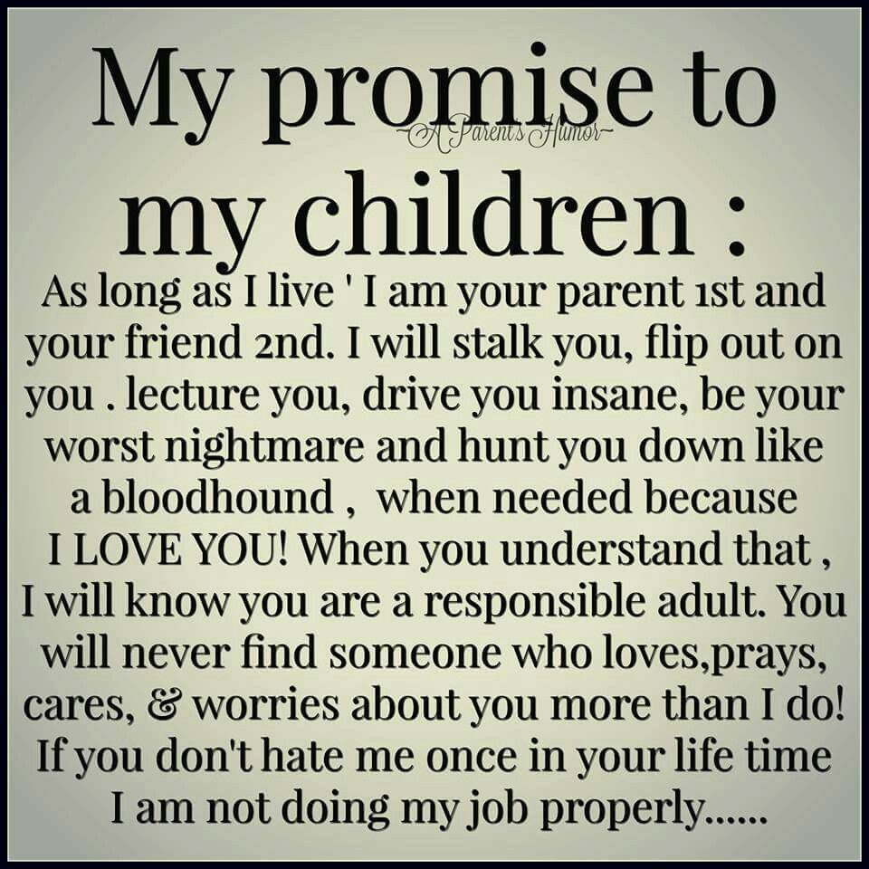 My Promise To My Children Via A Parent S Humor Parents Quotes Funny Mothers Love Quotes Mothers Quotes To Children