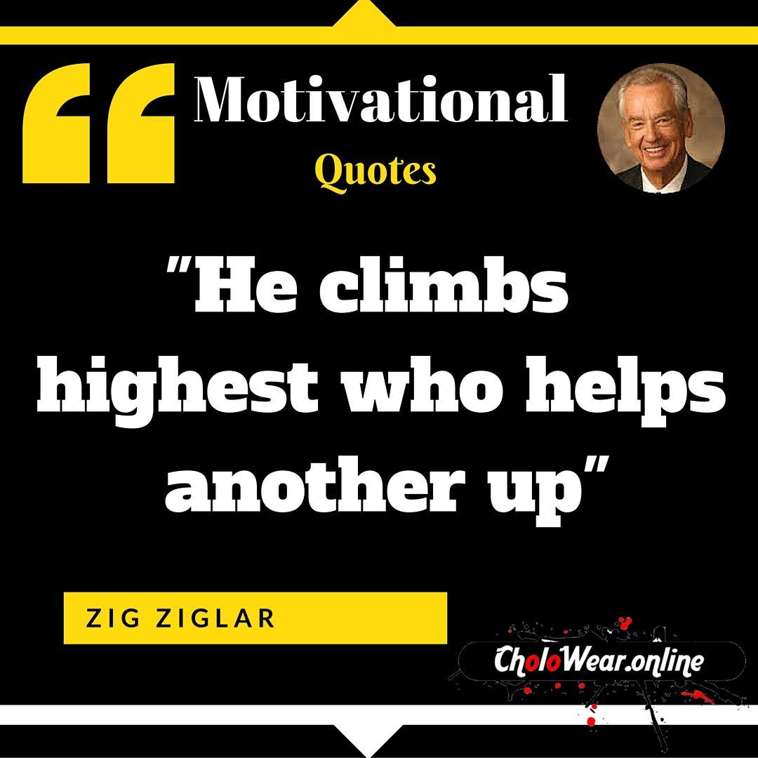 "Sales Motivational Quotes He Climbs Highest Who Helps Another Up"" Zig Ziglar  Sales And"